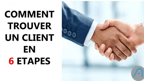 Six étapes efficaces pour trouver un client.