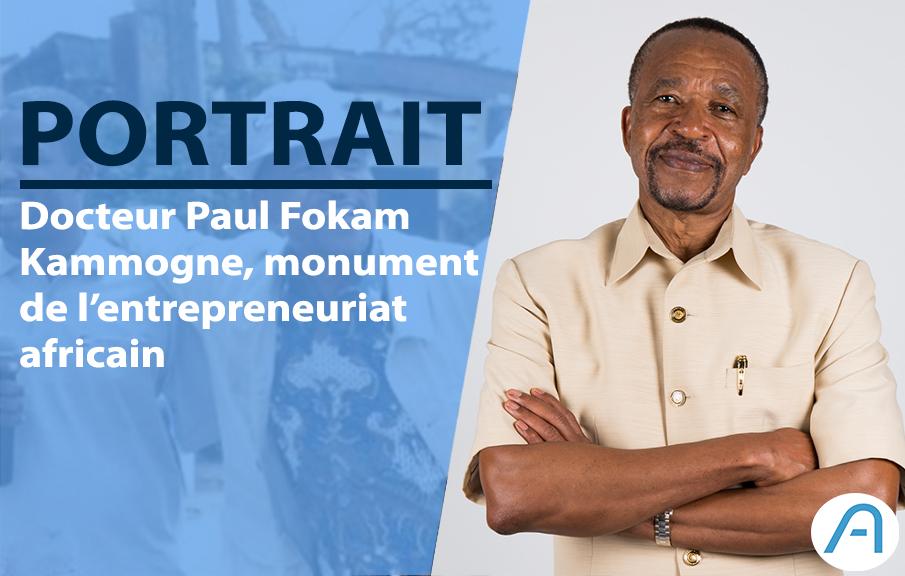 Portrait : Docteur Paul Fokam Kammogne, monument de l'entrepreneuriat africain