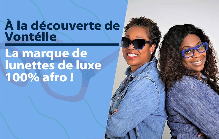 Découverte : Vontélle, la marque de lunettes de luxe pour femmes noires.