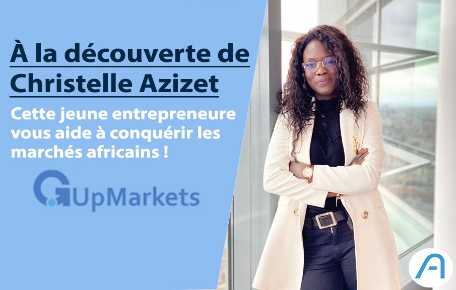 Avec GrowUpMarkets, Christelle Azizet vous aide à conquérir les marchés africains !