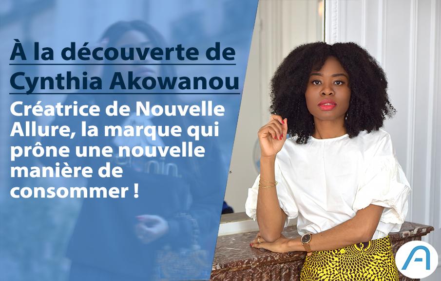 Cynthia Akowanou, l'entrepreneure qui influence le monde à mieux consommer !