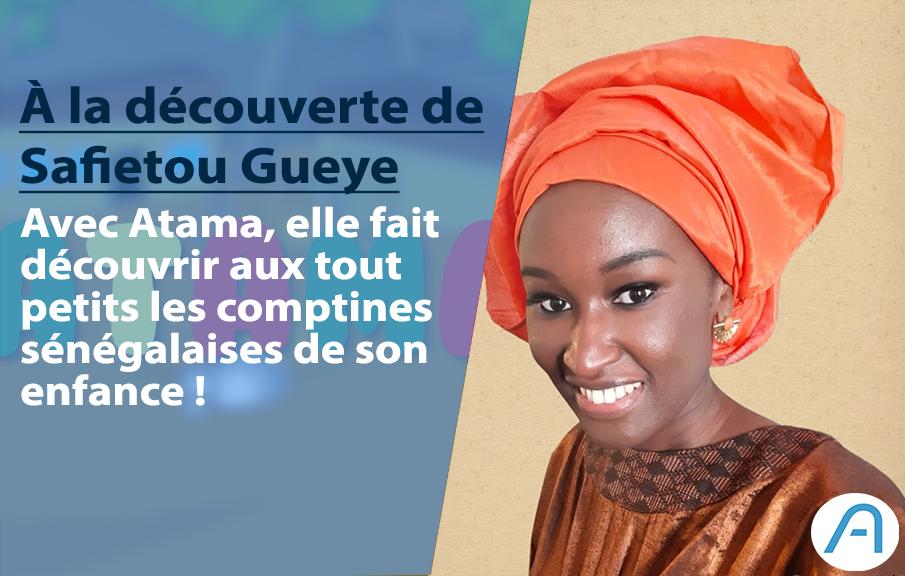 Avec ATAMA, la sénégalaise Safietou fait découvrir aux tout-petits les comptines de son enfance !